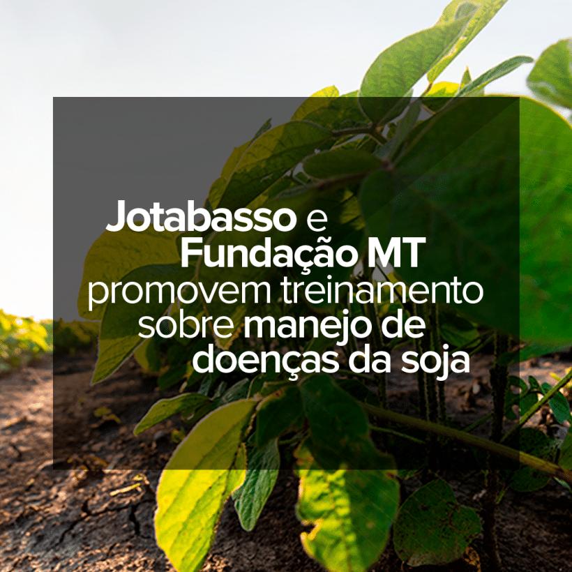 jotabasso-e-fundacao-mt-promovem-treinamento-sobre-manejo-de-doencas-da-soja