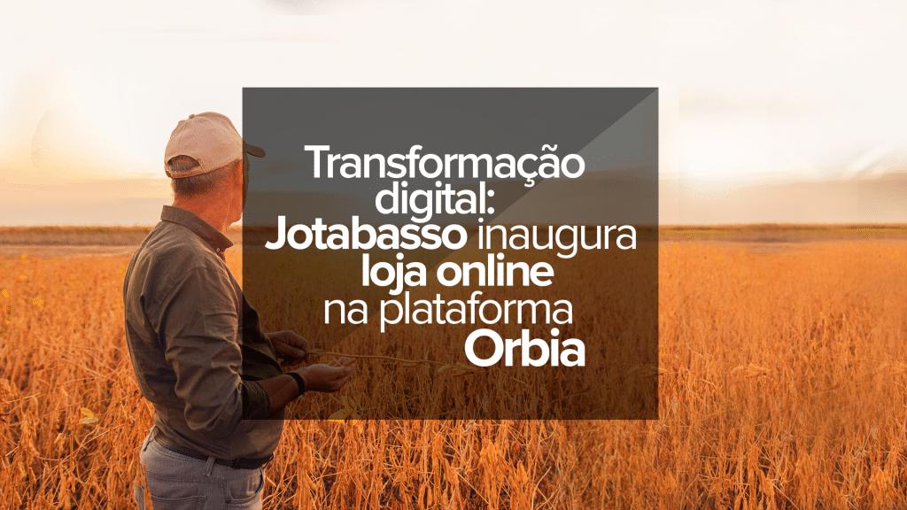 transformacao-digital-jotabasso-inaugura-loja-online-na-plataforma-digital-orbia